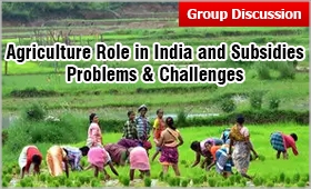 GD Topic: Agriculture Role in India and Subsidies - Problems