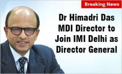 MDI Director Dr Himadri Das to join IMI New Delhi